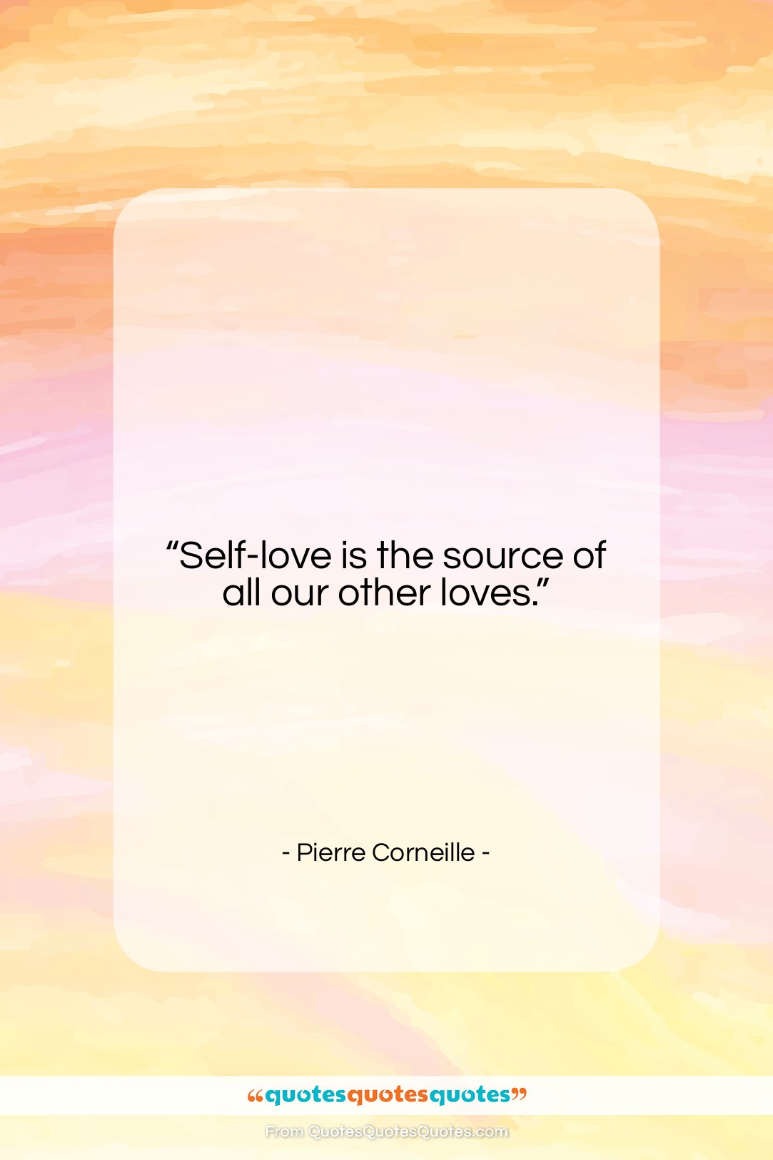 """Pierre Corneille quote: """"Self-love is the source of all our…""""- at QuotesQuotesQuotes.com"""