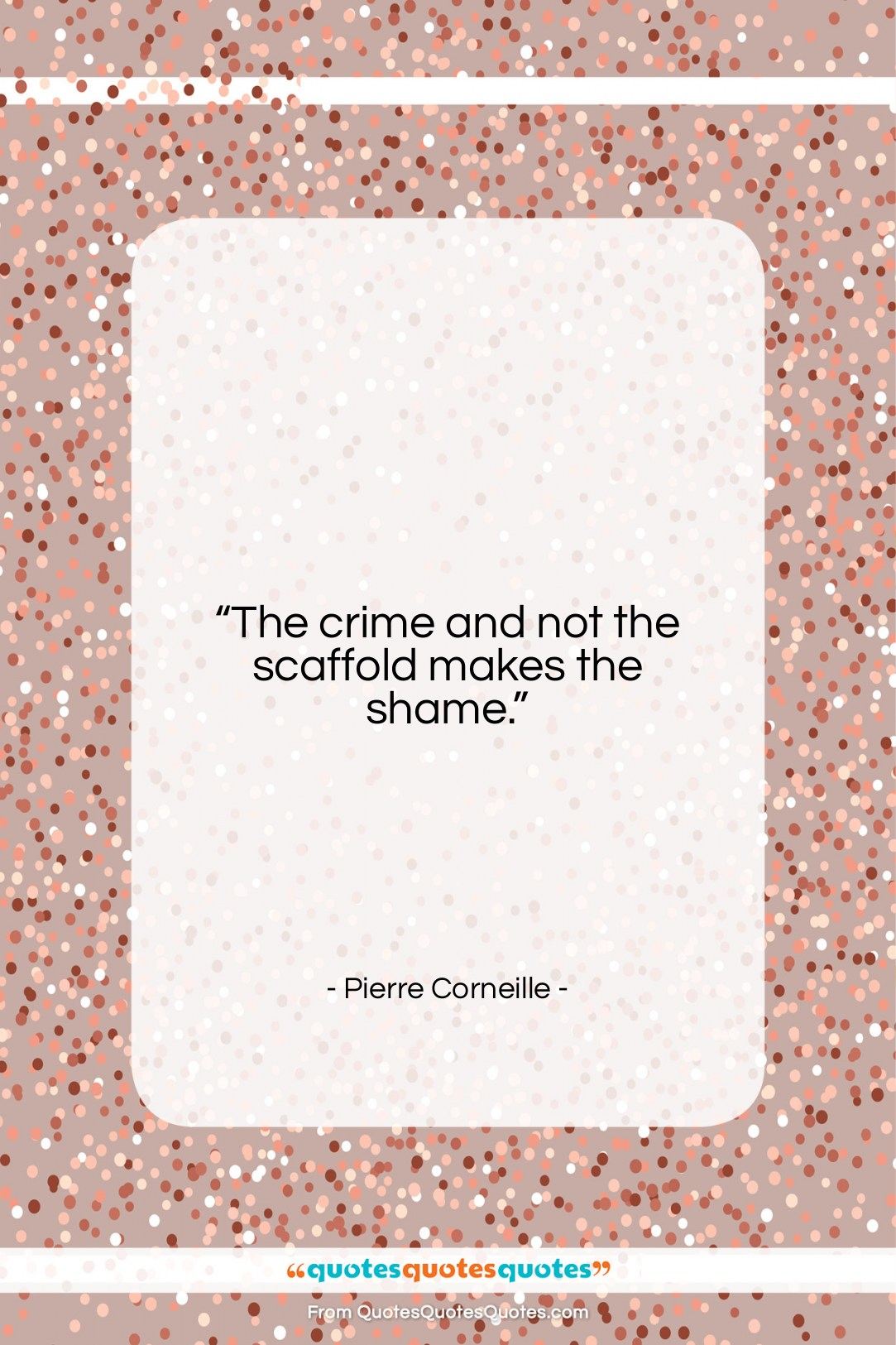 """Pierre Corneille quote: """"The crime and not the scaffold makes…""""- at QuotesQuotesQuotes.com"""