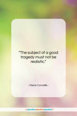 """Pierre Corneille quote: """"The subject of a good tragedy must…""""- at QuotesQuotesQuotes.com"""