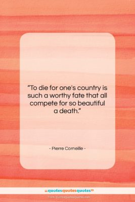 """Pierre Corneille quote: """"To die for one's country is such…""""- at QuotesQuotesQuotes.com"""