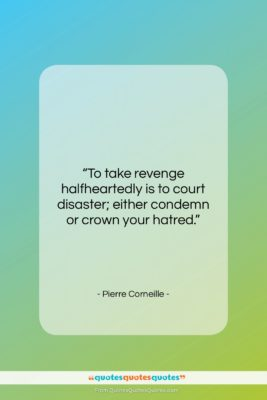 """Pierre Corneille quote: """"To take revenge halfheartedly is to court…""""- at QuotesQuotesQuotes.com"""