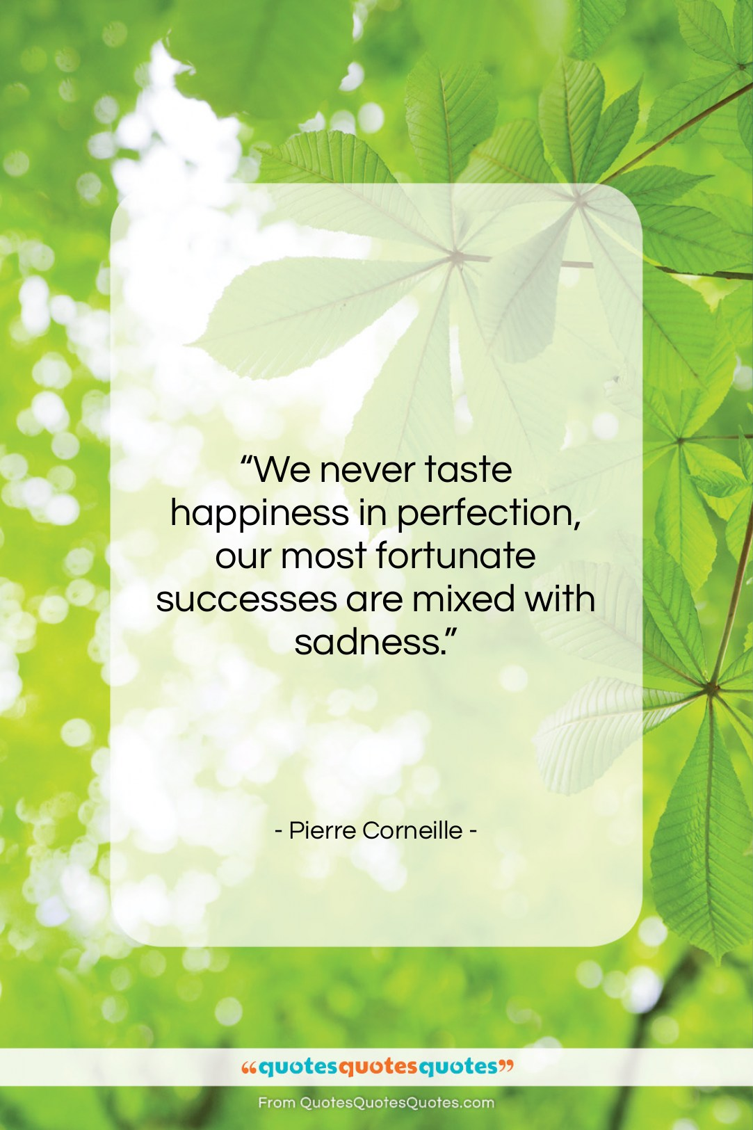 """Pierre Corneille quote: """"We never taste happiness in perfection, our…""""- at QuotesQuotesQuotes.com"""