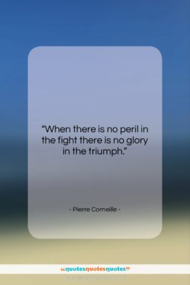 """Pierre Corneille quote: """"When there is no peril in the…""""- at QuotesQuotesQuotes.com"""