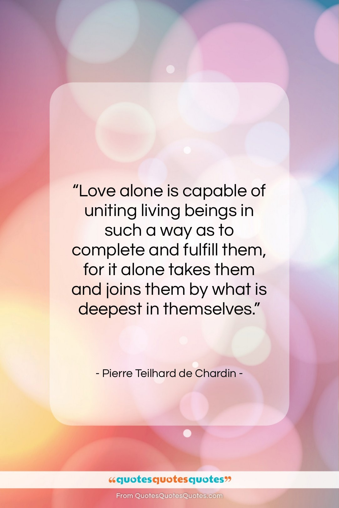 """Pierre Teilhard de Chardin quote: """"Love alone is capable of uniting living…""""- at QuotesQuotesQuotes.com"""