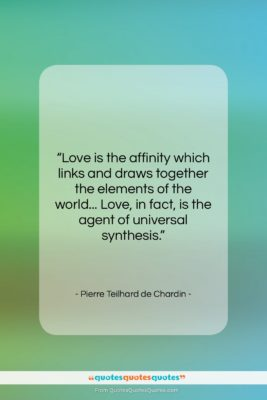 """Pierre Teilhard de Chardin quote: """"Love is the affinity which links and…""""- at QuotesQuotesQuotes.com"""
