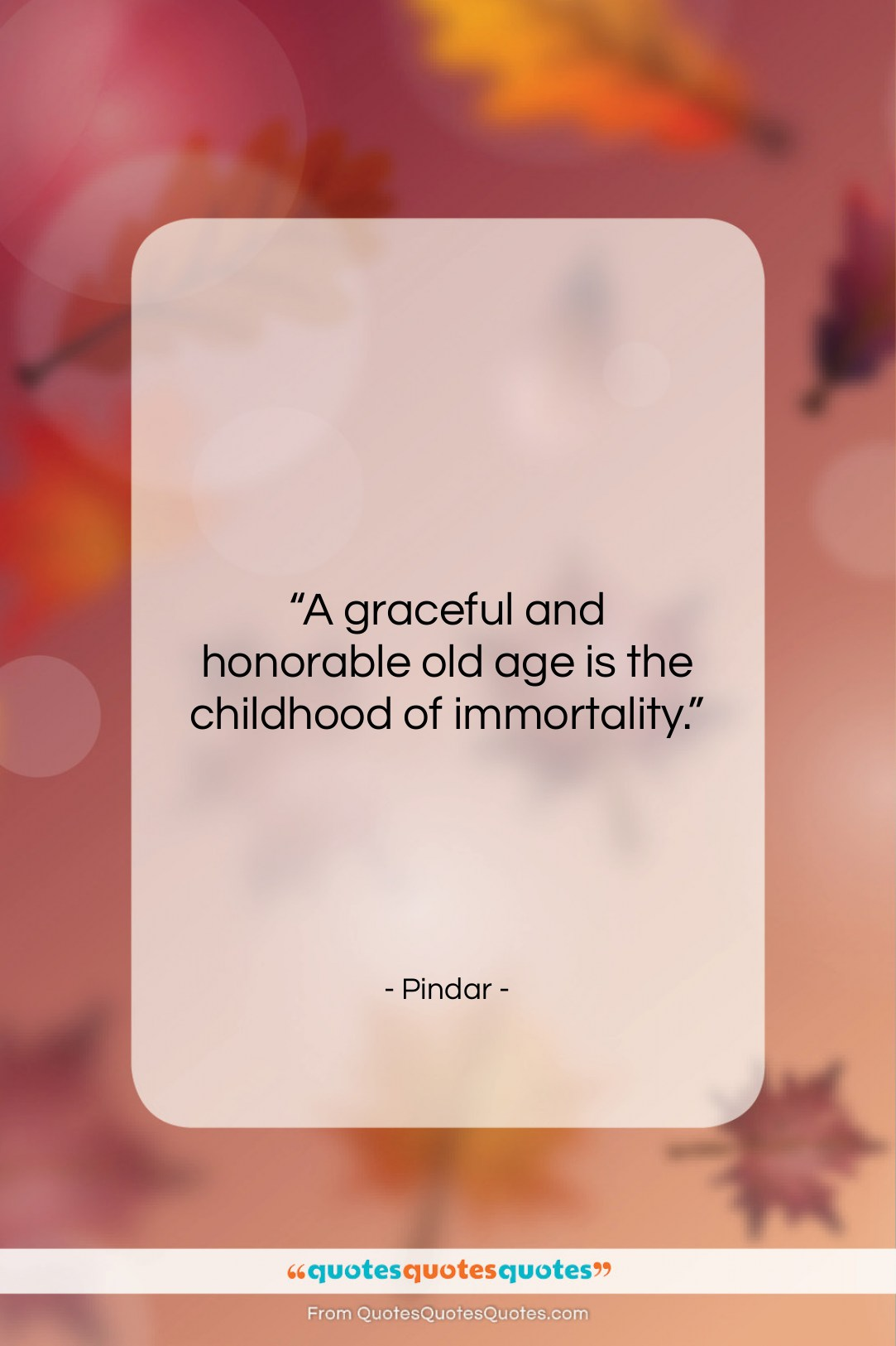 """Pindar quote: """"A graceful and honorable old age is…""""- at QuotesQuotesQuotes.com"""
