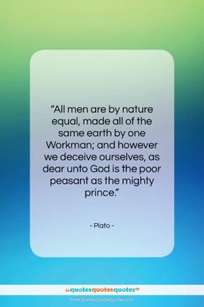 """Plato quote: """"All men are by nature equal, made…""""- at QuotesQuotesQuotes.com"""