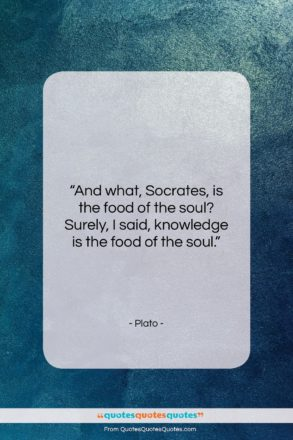 """Plato quote: """"And what, Socrates, is the food of…""""- at QuotesQuotesQuotes.com"""