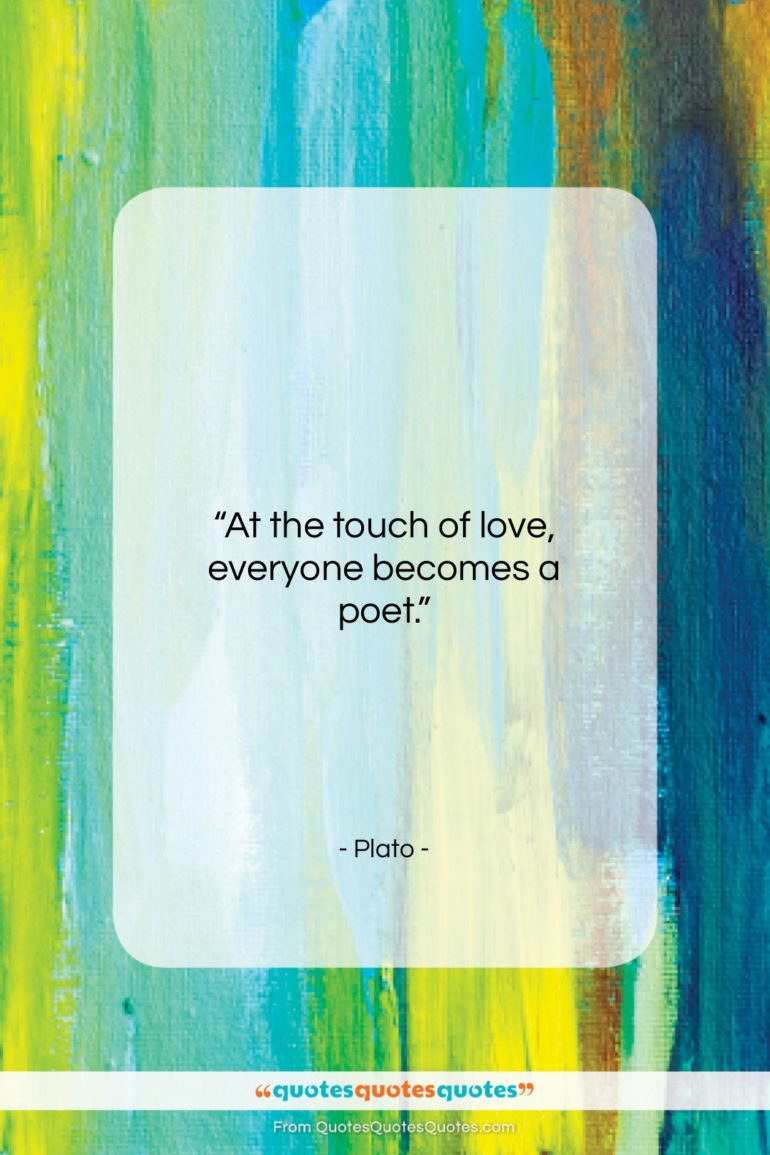 """Plato quote: """"At the touch of love, everyone becomes a poet.""""- at QuotesQuotesQuotes.com"""