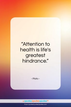 "Plato quote: ""Attention to health is life's greatest hindrance.""- at QuotesQuotesQuotes.com"