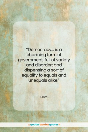 """Plato quote: """"Democracy… is a charming form of government,…""""- at QuotesQuotesQuotes.com"""