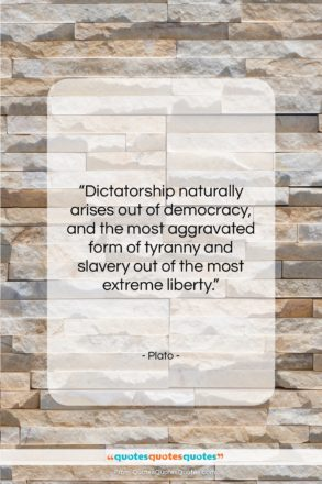 """Plato quote: """"Dictatorship naturally arises out of democracy, and…""""- at QuotesQuotesQuotes.com"""