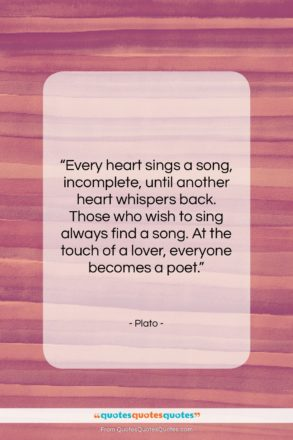 """Plato quote: """"Every heart sings a song, incomplete, until…""""- at QuotesQuotesQuotes.com"""