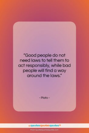 """Plato quote: """"Good people do not need laws to…""""- at QuotesQuotesQuotes.com"""