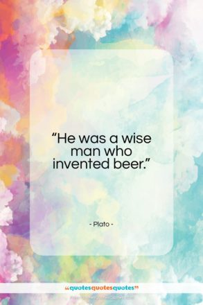 """Plato quote: """"He was a wise man who invented…""""- at QuotesQuotesQuotes.com"""