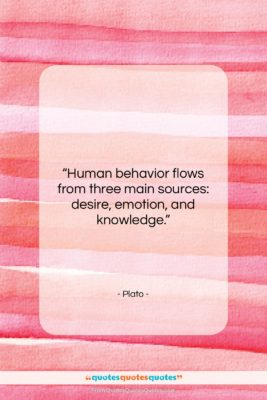 """Plato quote: """"Human behavior flows from three main sources:…""""- at QuotesQuotesQuotes.com"""