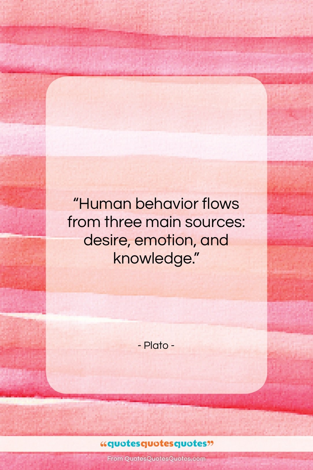 "Plato quote: ""Human behavior flows from three main sources:…""- at QuotesQuotesQuotes.com"