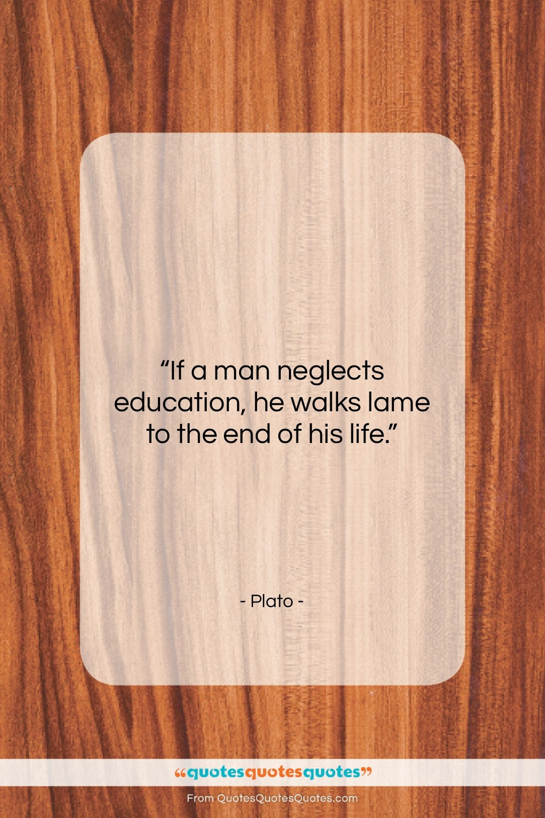 """Plato quote: """"If a man neglects education, he walks…""""- at QuotesQuotesQuotes.com"""