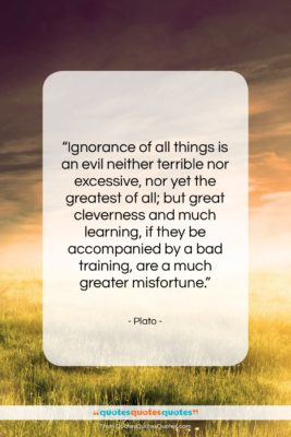 """Plato quote: """"Ignorance of all things is an evil…""""- at QuotesQuotesQuotes.com"""