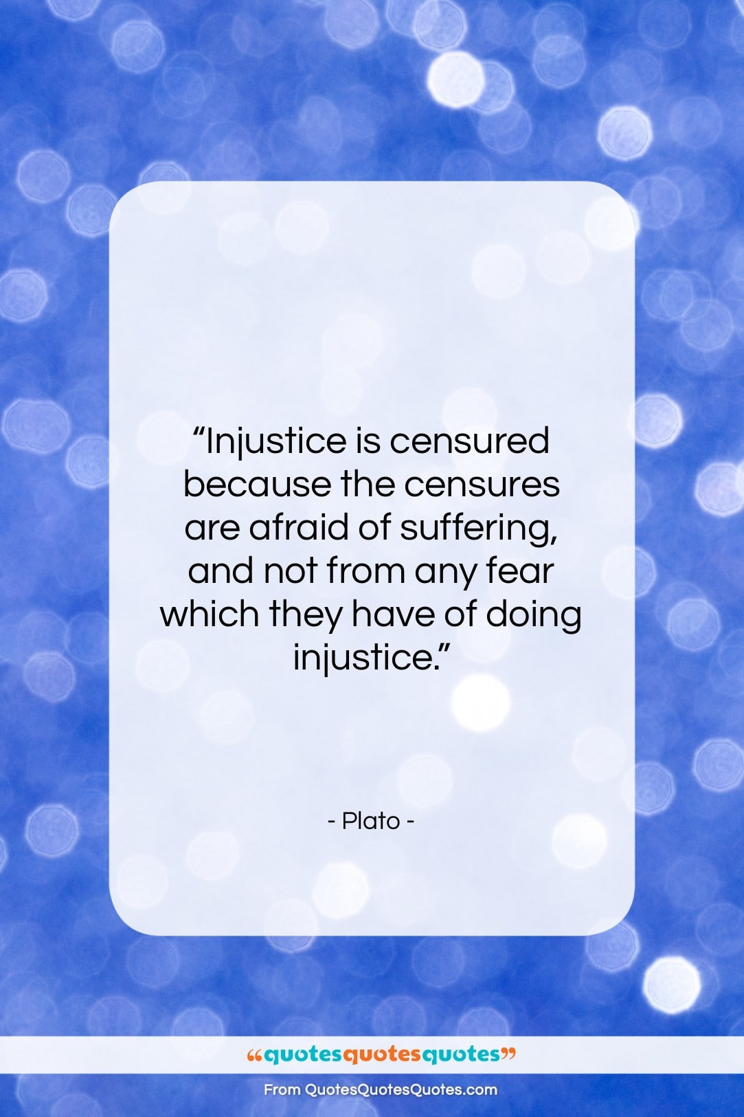 """Plato quote: """"Injustice is censured because the censures are…""""- at QuotesQuotesQuotes.com"""