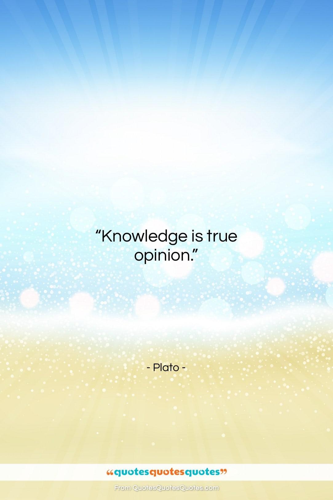 "Plato quote: ""Knowledge is true opinion….""- at QuotesQuotesQuotes.com"
