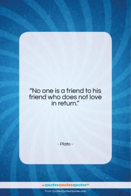"""Plato quote: """"No one is a friend to his…""""- at QuotesQuotesQuotes.com"""