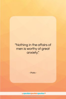 """Plato quote: """"Nothing in the affairs of men is…""""- at QuotesQuotesQuotes.com"""