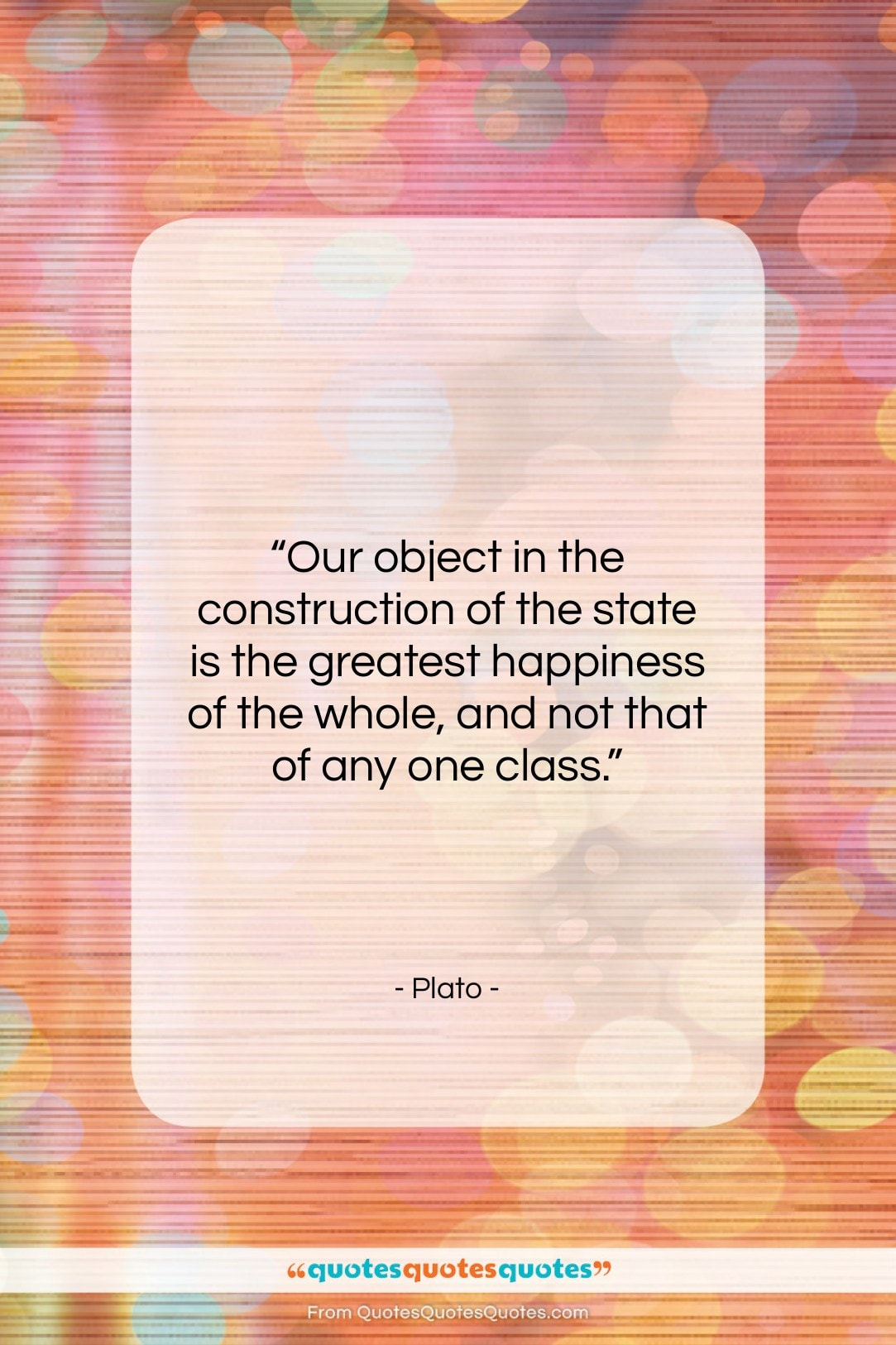 """Plato quote: """"Our object in the construction of the…""""- at QuotesQuotesQuotes.com"""