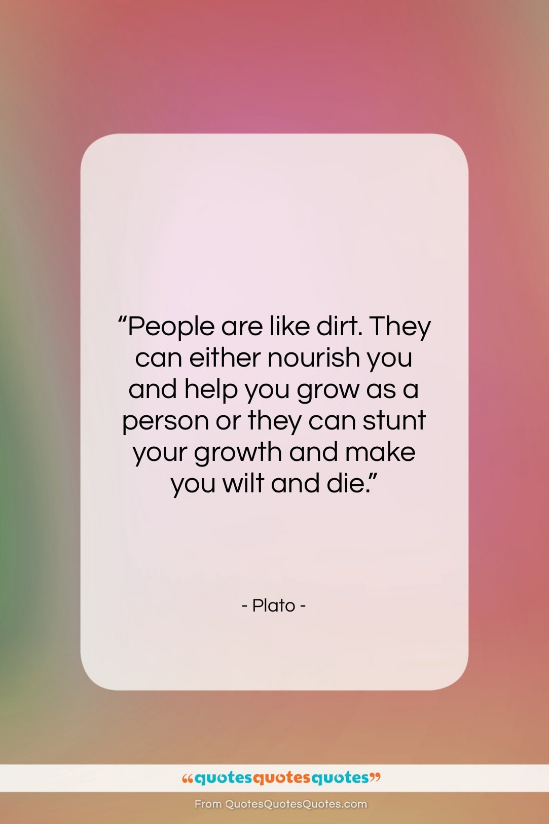 """Plato quote: """"People are like dirt. They can either…""""- at QuotesQuotesQuotes.com"""
