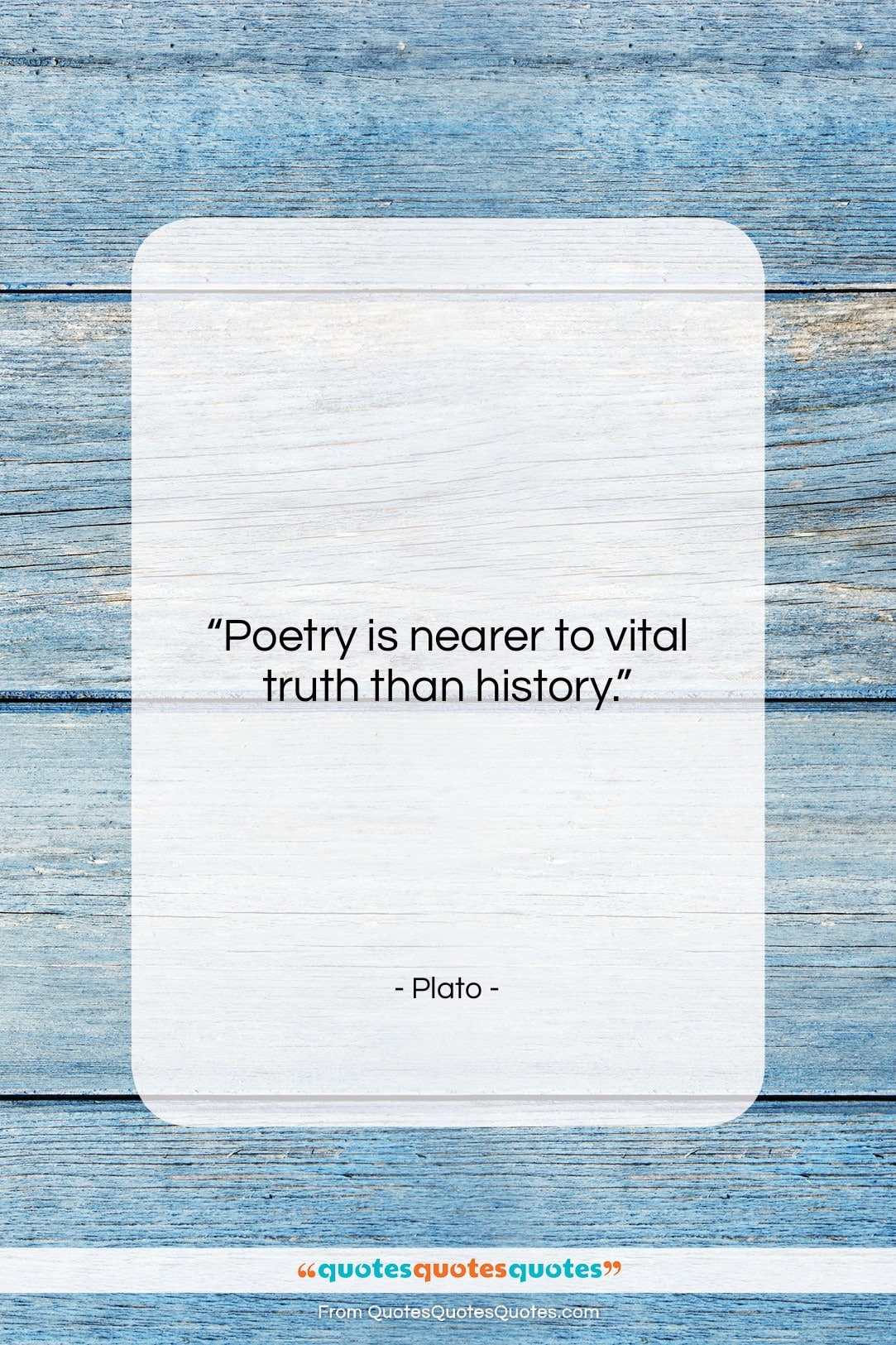 """Plato quote: """"Poetry is nearer to vital truth than…""""- at QuotesQuotesQuotes.com"""