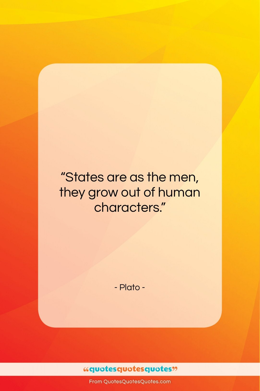 """Plato quote: """"States are as the men, they grow…""""- at QuotesQuotesQuotes.com"""
