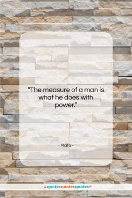 """Plato quote: """"The measure of a man is what…""""- at QuotesQuotesQuotes.com"""