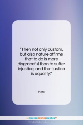 """Plato quote: """"Then not only custom, but also nature…""""- at QuotesQuotesQuotes.com"""