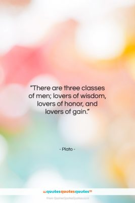 """Plato quote: """"There are three classes of men; lovers…""""- at QuotesQuotesQuotes.com"""