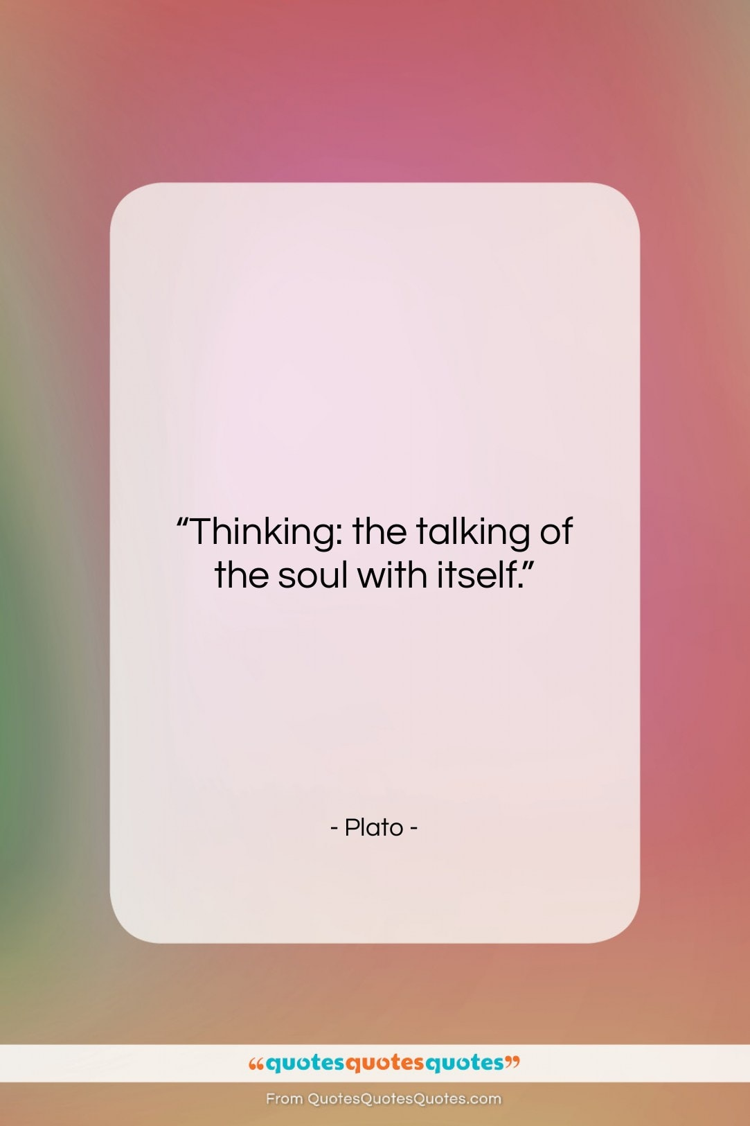 """Plato quote: """"Thinking: the talking of the soul with…""""- at QuotesQuotesQuotes.com"""