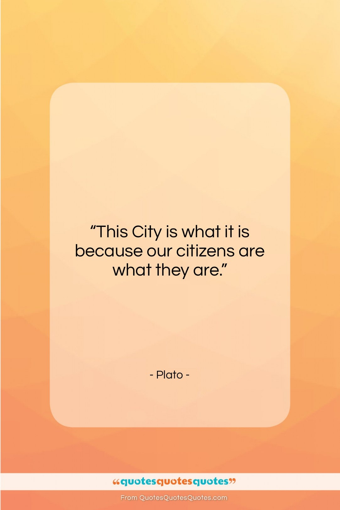 """Plato quote: """"This City is what it is because…""""- at QuotesQuotesQuotes.com"""