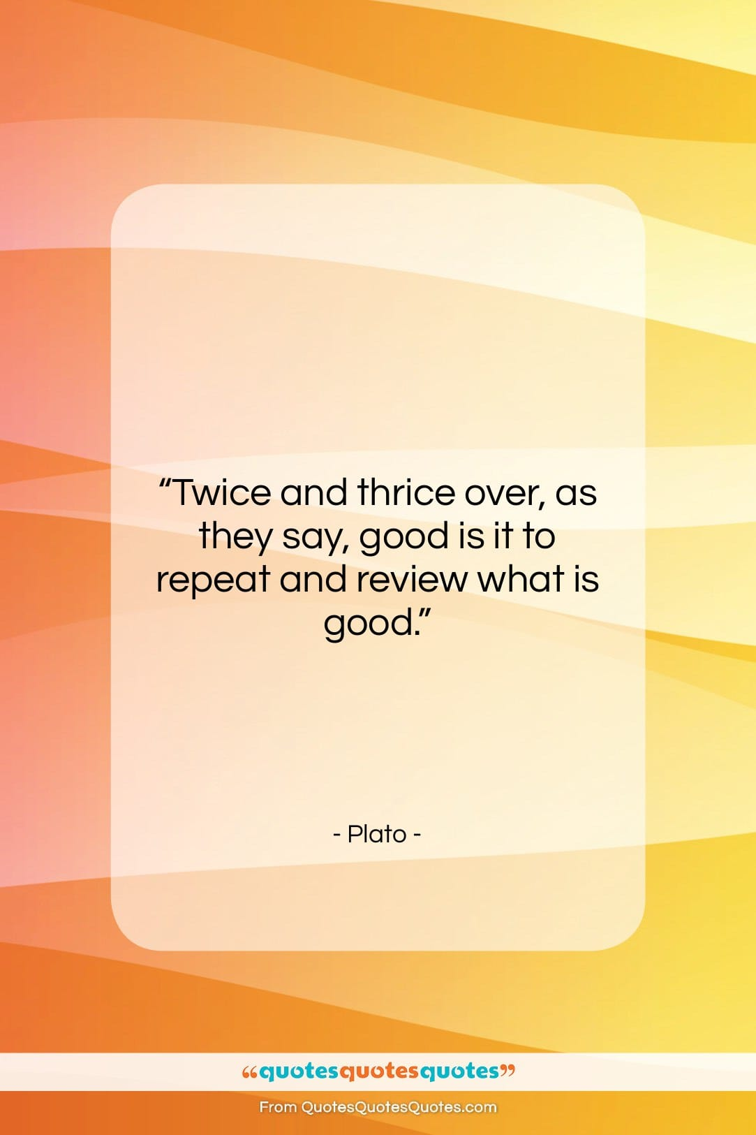 """Plato quote: """"Twice and thrice over, as they say,…""""- at QuotesQuotesQuotes.com"""
