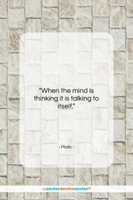 """Plato quote: """"When the mind is thinking it is…""""- at QuotesQuotesQuotes.com"""