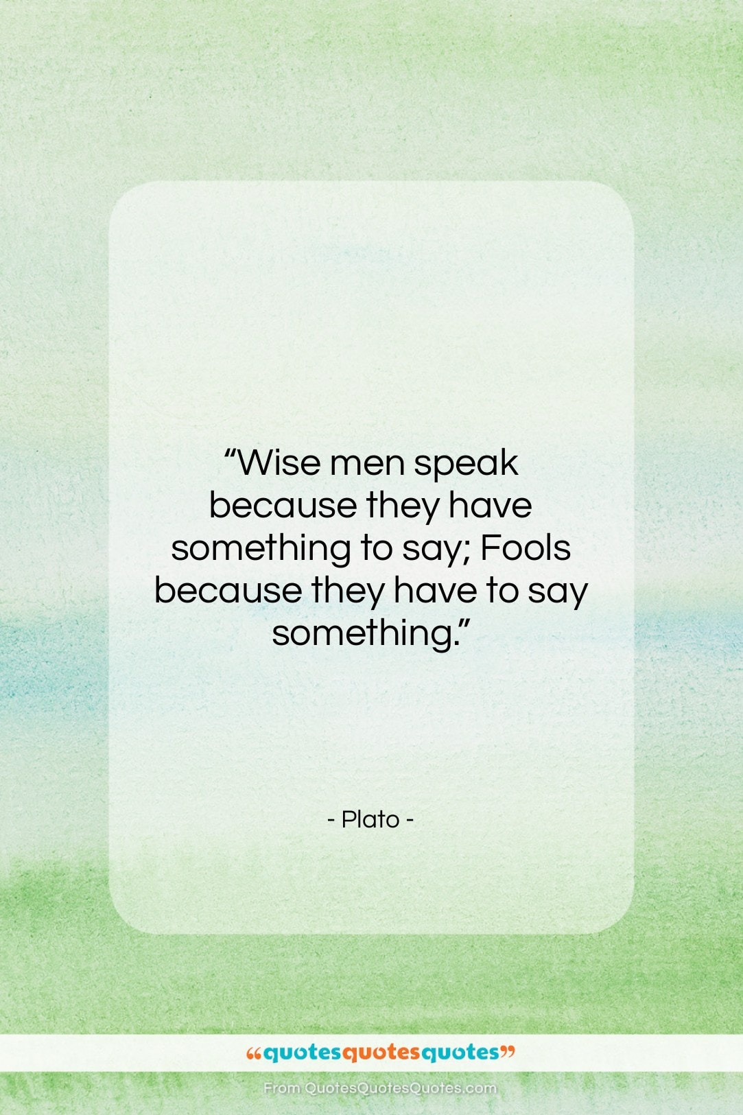 """Plato quote: """"Wise men speak because they have something…""""- at QuotesQuotesQuotes.com"""