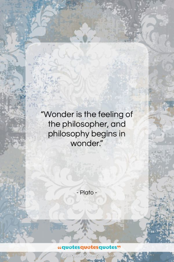 """Plato quote: """"Wonder is the feeling of the philosopher…""""- at QuotesQuotesQuotes.com"""