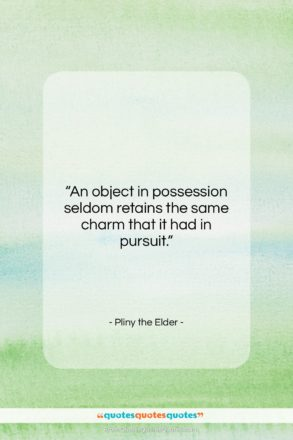 """Pliny the Elder quote: """"An object in possession seldom retains the…""""- at QuotesQuotesQuotes.com"""