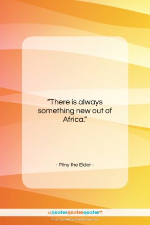 """Pliny the Elder quote: """"There is always something new out of…""""- at QuotesQuotesQuotes.com"""