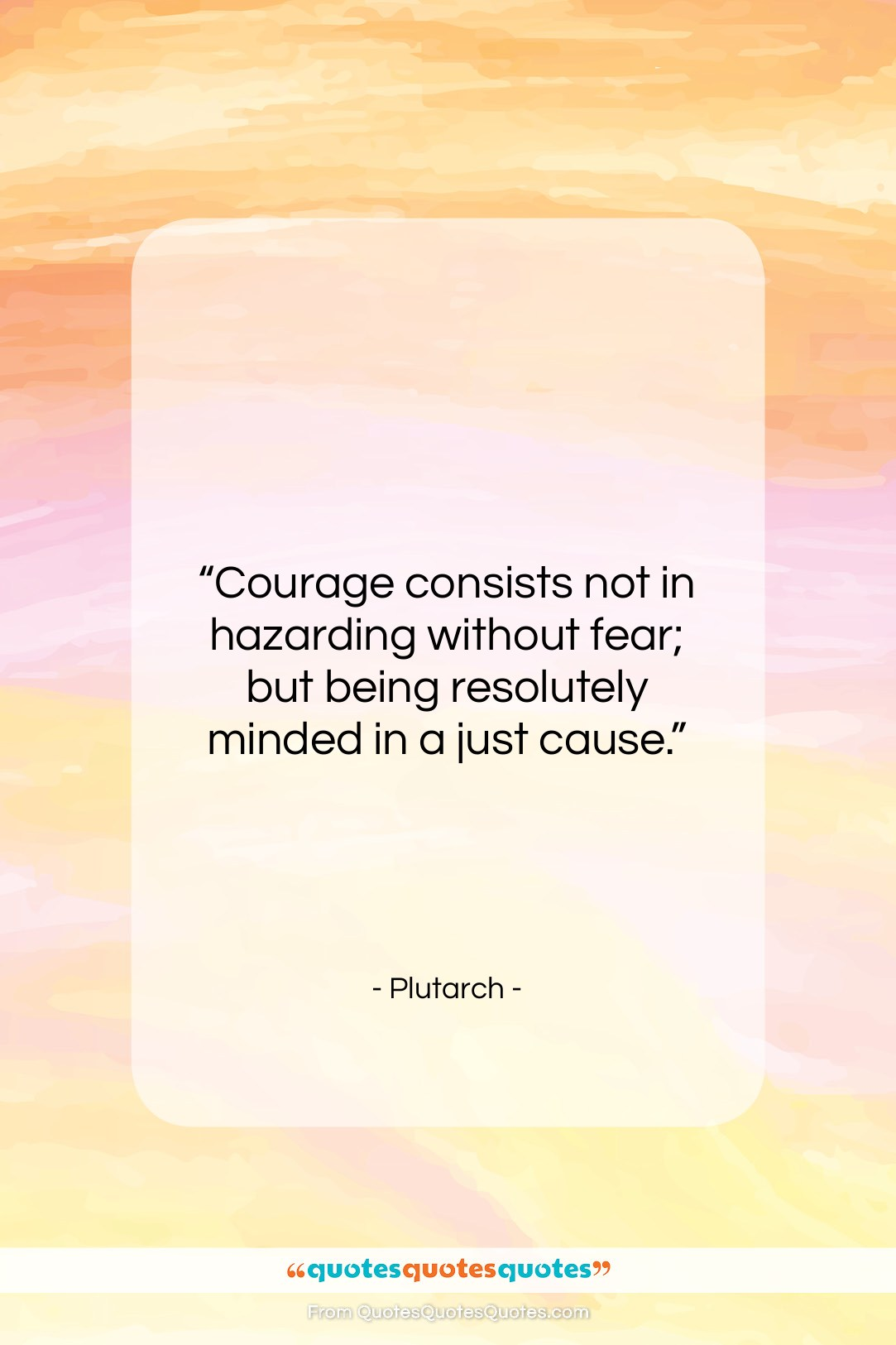 """Plutarch quote: """"Courage consists not in hazarding without fear;…""""- at QuotesQuotesQuotes.com"""