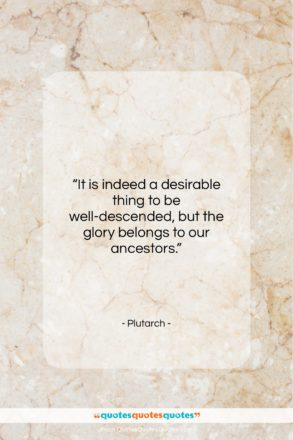 """Plutarch quote: """"It is indeed a desirable thing to…""""- at QuotesQuotesQuotes.com"""