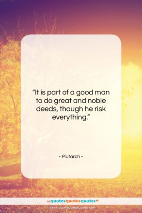 """Plutarch quote: """"It is part of a good man…""""- at QuotesQuotesQuotes.com"""