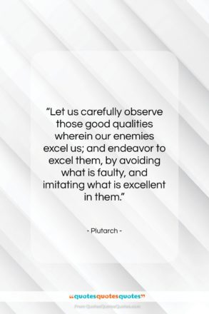 """Plutarch quote: """"Let us carefully observe those good qualities…""""- at QuotesQuotesQuotes.com"""