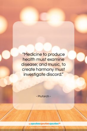"""Plutarch quote: """"Medicine to produce health must examine disease;…""""- at QuotesQuotesQuotes.com"""