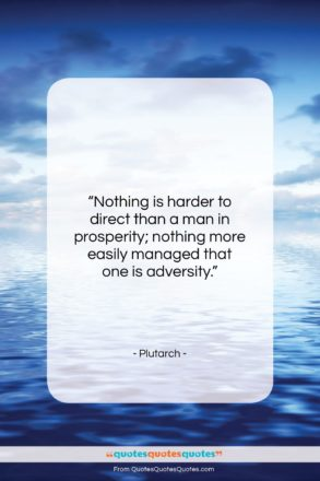 """Plutarch quote: """"Nothing is harder to direct than a…""""- at QuotesQuotesQuotes.com"""
