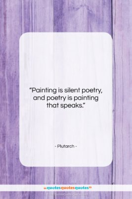 """Plutarch quote: """"Painting is silent poetry, and poetry is…""""- at QuotesQuotesQuotes.com"""