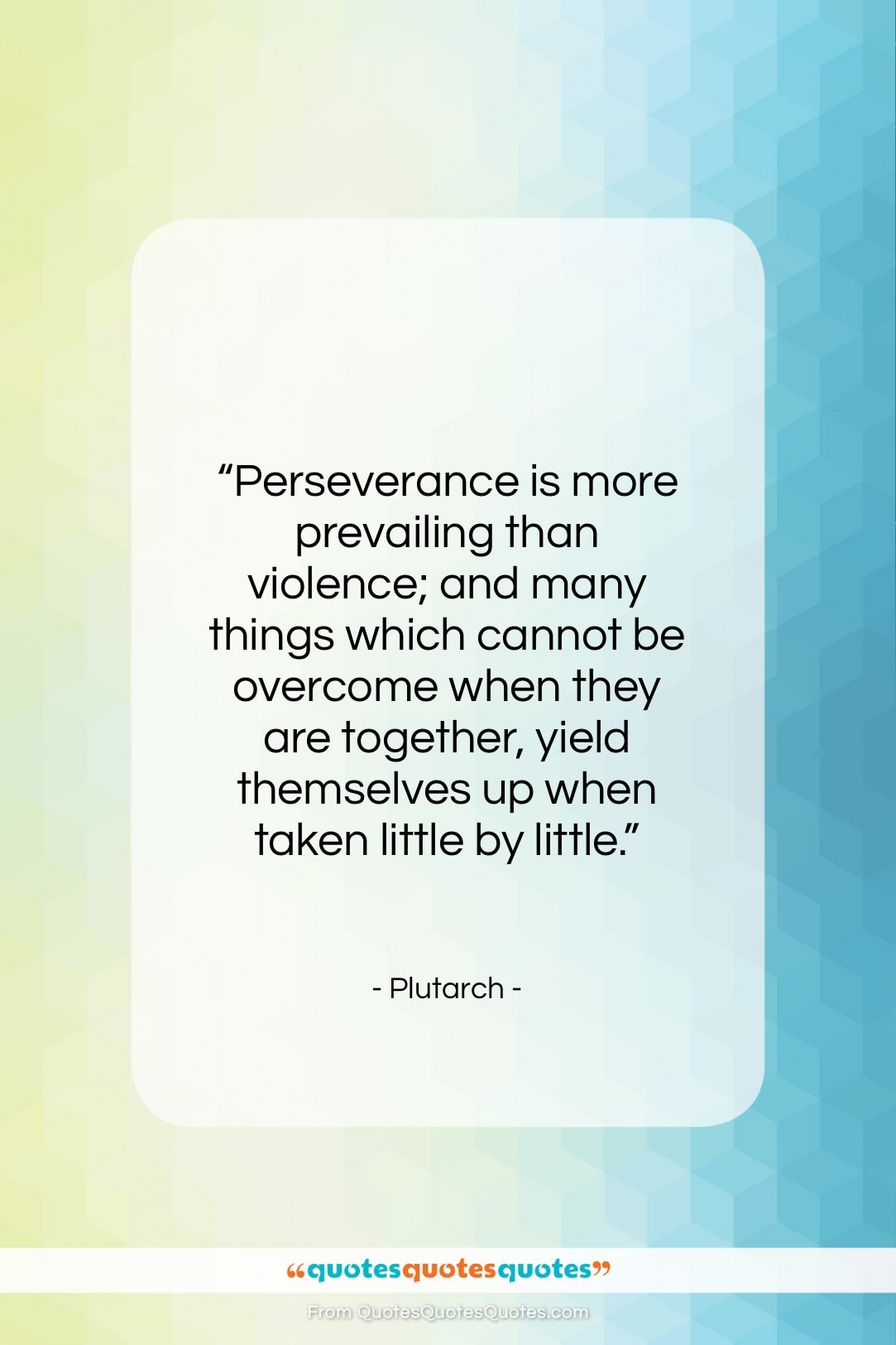 """Plutarch quote: """"Perseverance is more prevailing than violence; and…""""- at QuotesQuotesQuotes.com"""